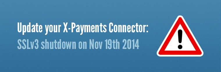 Attention X-Payments Hosted users: Action required - SSLv3 shutdown on Nov 19th 2014