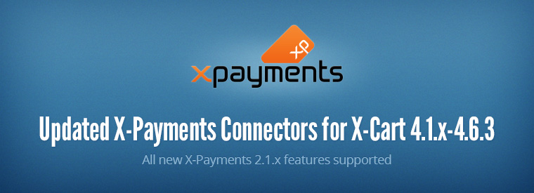 Updated X-Payments Connectors for X-Cart 4.1.x-4.6.3: all new X-Payments 2.1.x features supported, lots of fixes.