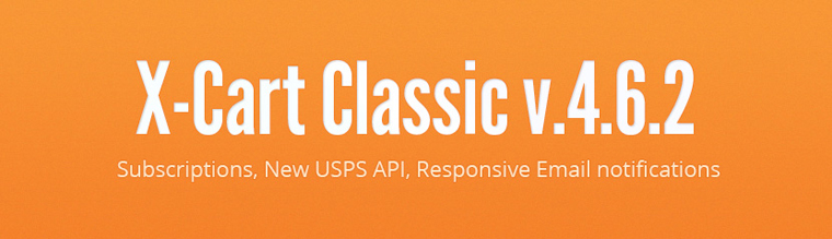 X-Cart Classic v.4.6.2: Subscriptions, New USPS API, Responsive Email notifications