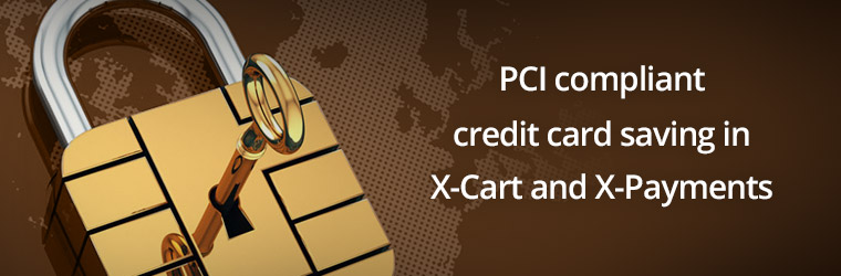 PCI compliant credit card saving in X-Cart and X-Payments