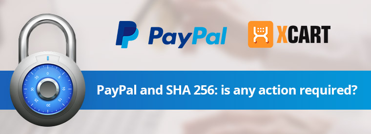 Official X-Cart comments on PayPal service upgrades (switch to SHA-256 scheduled for 9/30/2015)