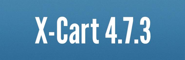 Meet X-Cart 4.7.3: Alibaba Integration in beta, MailChimp Advanced in X-Cart Gold, jQuery update, Facebook API update and more