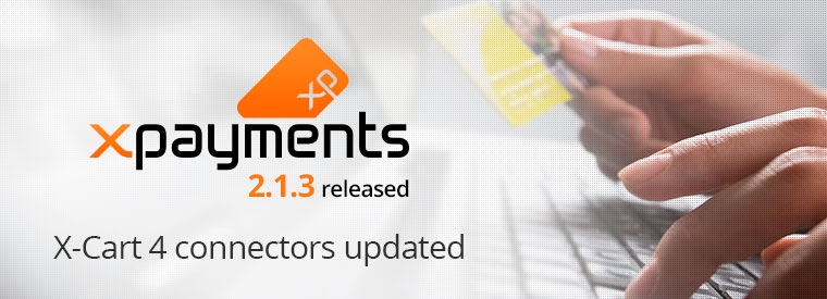 X-Payments 2.1.3, updated X-Cart 4 connectors and x-payments.com