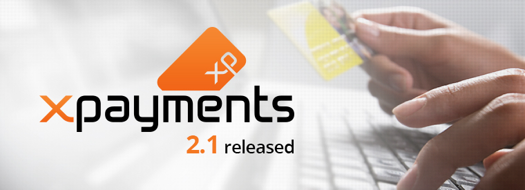 X-Payments 2.1 released: new gateways, Kount for online fraud screening, PCI compliant credit card saving for more processors