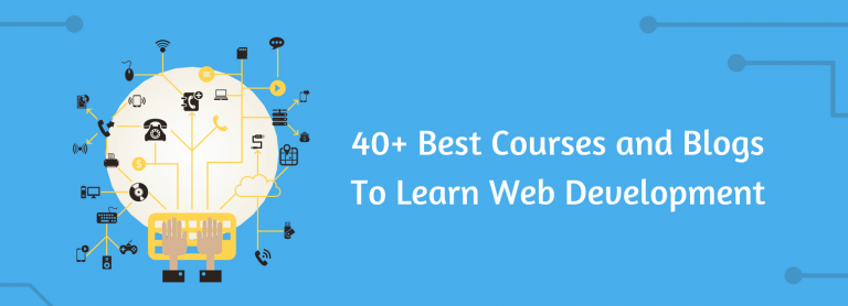 40+ Best Courses and Blogs To Study Web Development From Scratch